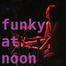 Funky at Noon