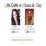 Life Cafe w/ Alana & Klay