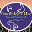 Tom Shields Live