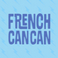 FRENCH CANCAN #1