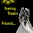 Welcome to Evening Theatre!