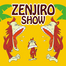 zenjiro show