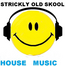 strickly OLD SKOOL, house music