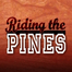 Riding the Pines