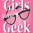 Girls Gone Geek Live