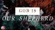 God Is The Good Shepherd - March 12, 2017