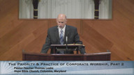 The Priority and Practice of Corporate Worship, Part 2