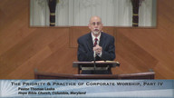 The Priority and Practice of Corporate Worship, Part 4
