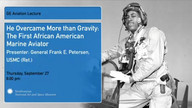 He Overcame More than Gravity: The First African American Marine Aviator (GE Aviation Lecture)
