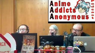 Anime Addicts Anonymous Podcast 168