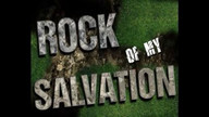 THE ROCK OF MY SALVATION - MAY 19,2013