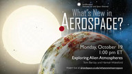 Exploring Alien Atmospheres - What's New in Aerospace