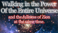 Walking in the Power of the Entire Universe