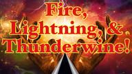 Fire, Lightning, & Thunderwine!
