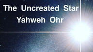 The Uncreated Star Yahweh Ohr