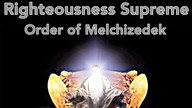 Righteousness Supreme, Order of Melchizedek