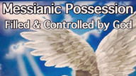 Messianic Possession. Filled & Controlled by God.